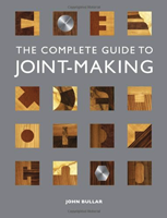 The Complete Guide to Joint-Making by John Bullar