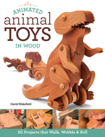Animated Animal Toys in Wood 20 Projects that Walk Wobble & Roll - David Wakefield
