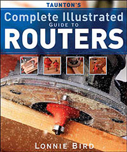 Complete Illustrated Guide To Routers by Lonnie Bird