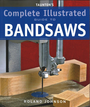 Complete Illustrated Guide To Bandsaws