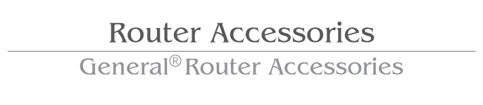 Router Accessories / General Router Accessories
