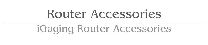 Router Accessories / iGAGING Router Accessories