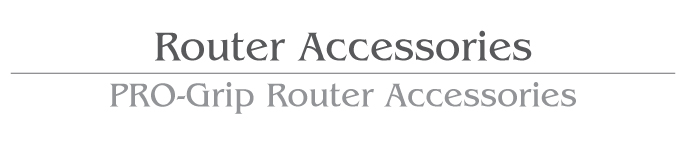 router Accessories / PRO-Grip Router Accessories