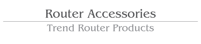 Router Accessories / Trend