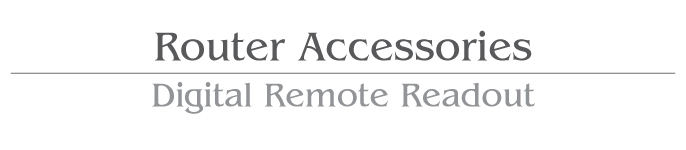 Router Accessories / Digital Remote ReadOut