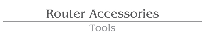 Router Accessories / Tools