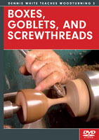 Boxes, Goblets, and Screwthreads with Dennis White - DVD