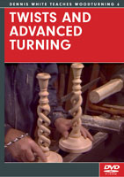 Twists and Advanced Turning with Dennis White DVD